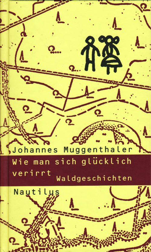 Johannes Muggenthaler Wie man sich glücklich verirrt