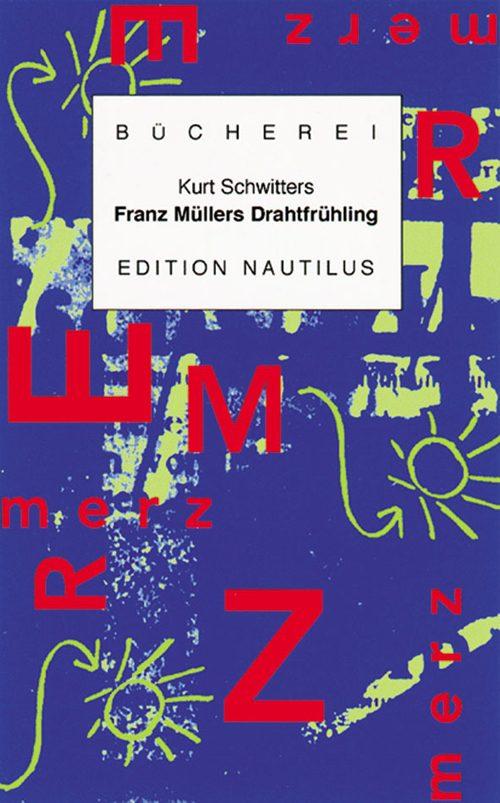 Kurt Schwitters Franz Müllers Drahtfrühling