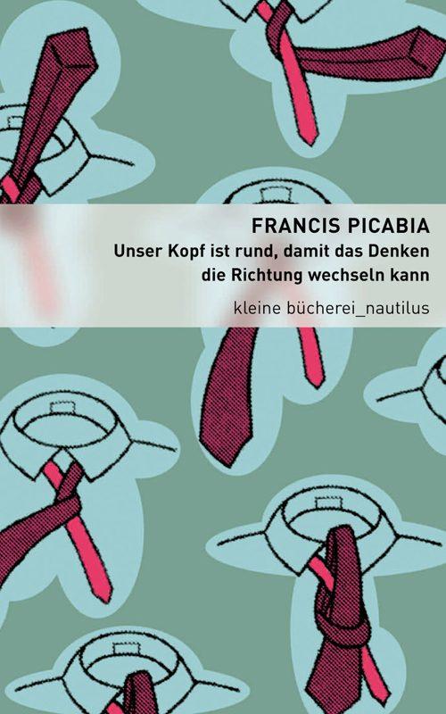 Francis Picabia Unser Kopf ist rund, damit das Denken die Richtung wechseln kann