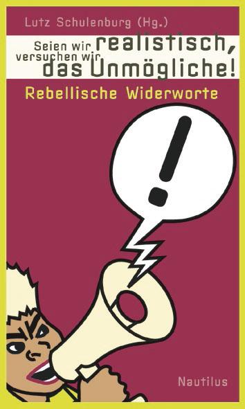 Lutz Schulenburg (Hg.) Seien wir realistisch, versuchen wir das Unmögliche!
