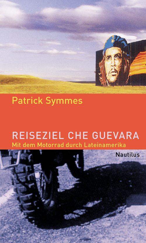Patrick Symmes Reiseziel Che Guevara