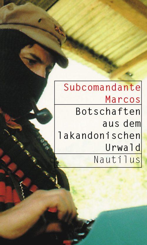 Subcomandante Marcos Botschaften aus dem lakandonischen Urwald