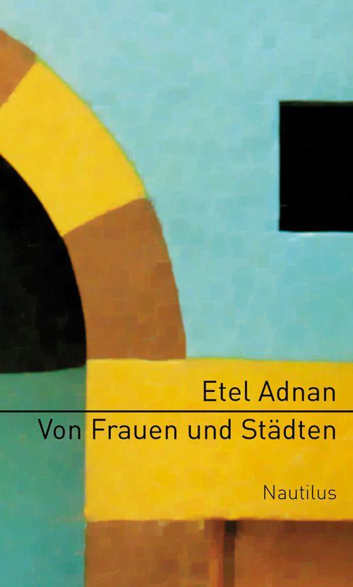 Etel Adnan Von Frauen und Städten
