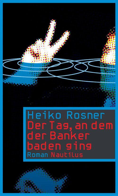 Heiko Rosner Der Tag, an dem der Banker baden ging