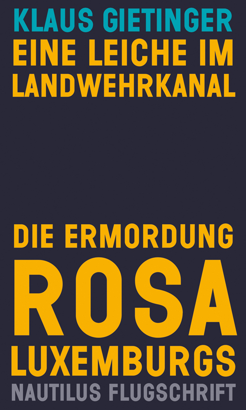 Klaus Gietinger Die Ermordung Rosa Luxemburgs