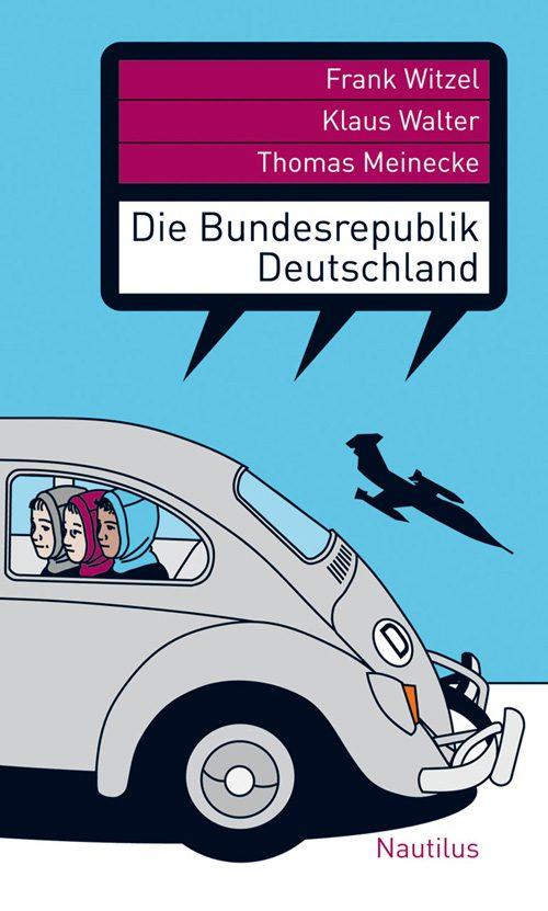 Thomas Meinecke, Klaus Walter, Frank Witzel Die Bundesrepublik Deutschland
