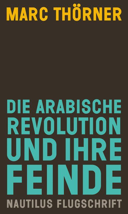 Marc Thörner Die arabische Revolution und ihre Feinde