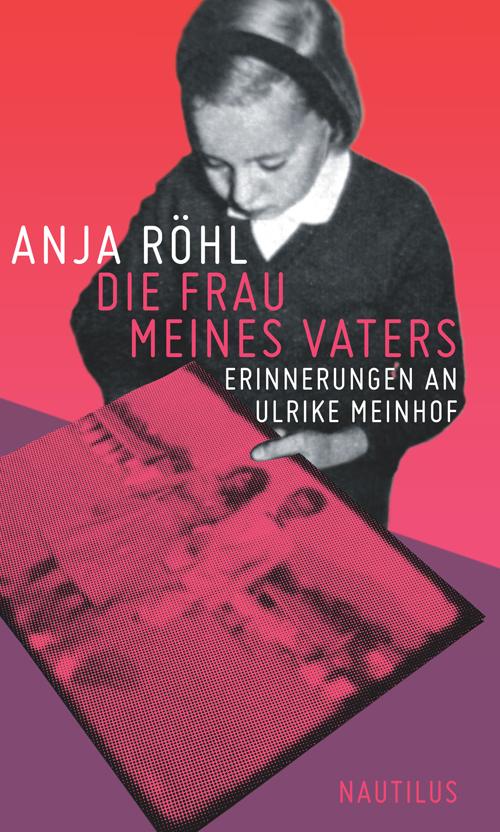 Anja Röhl Die Frau meines Vaters
