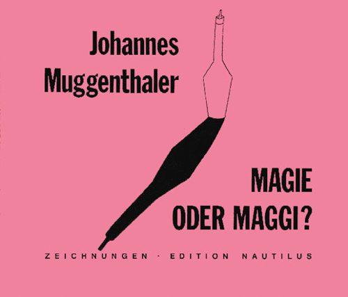 Johannes Muggenthaler Magie oder Maggi