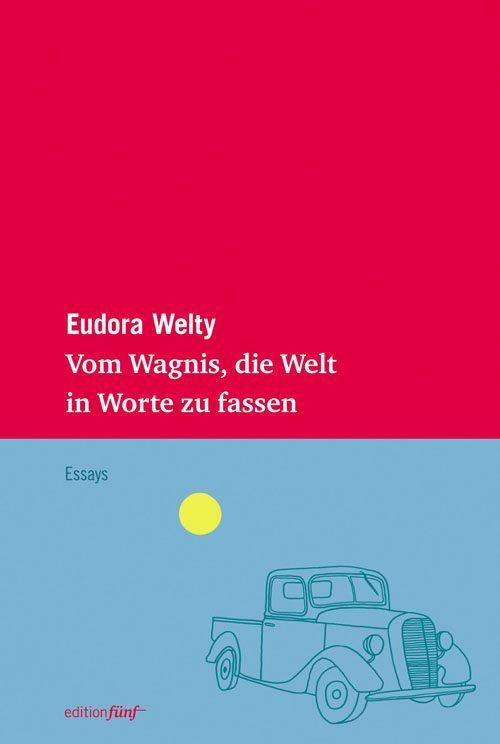 Eudora Welty Vom Wagnis, die Welt in Worte zu fassen
