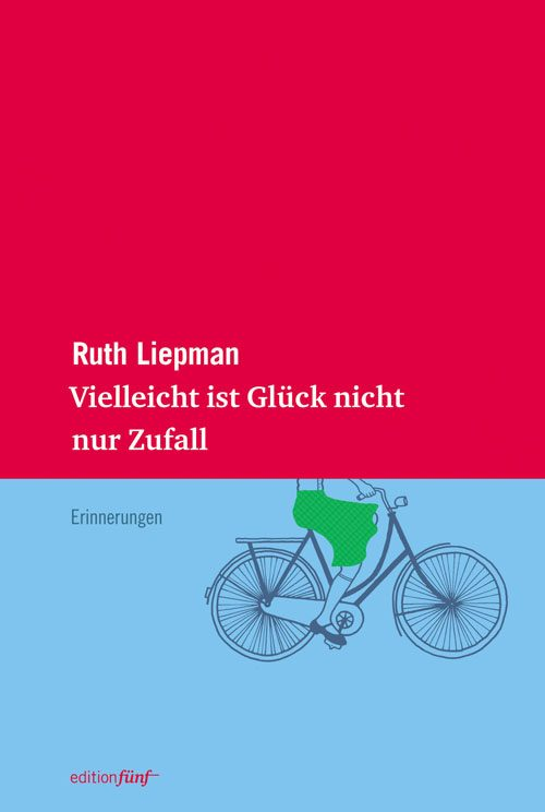 Ruth Liepman Vielleicht ist Glück nicht nur Zufall