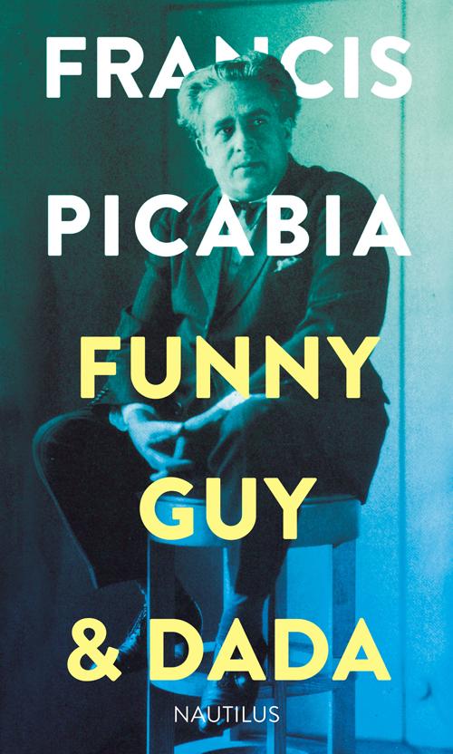 Francis Picabia Funny Gay & Dada