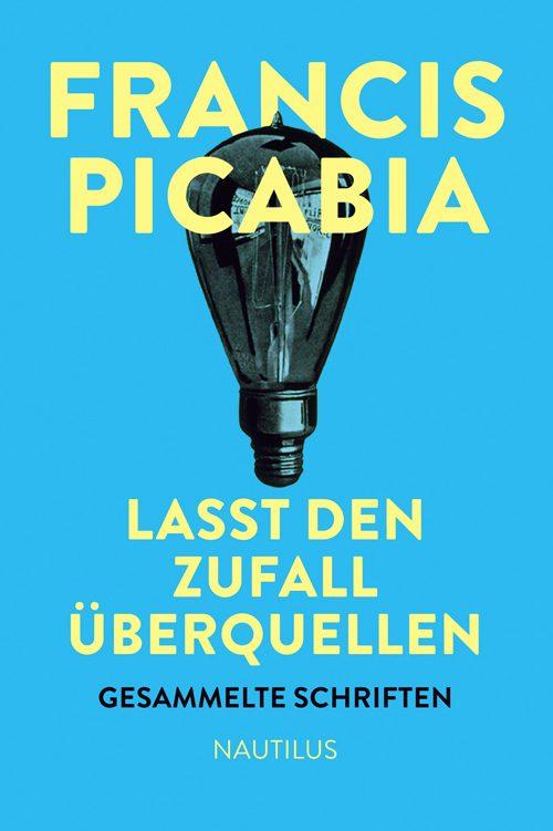 Francis Picabia Lasst den Zufall überquellen