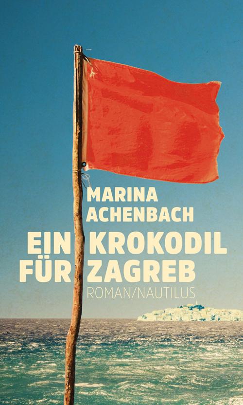 Marina Achenbach Ein Krokodil für Zagreb