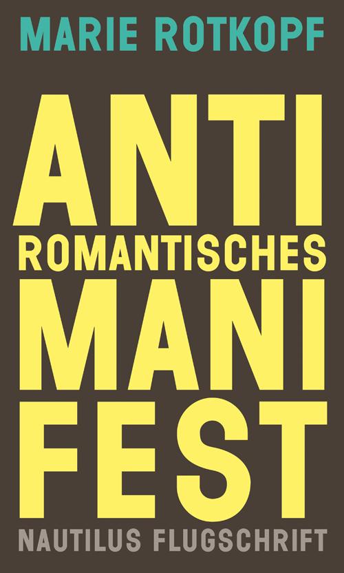 Marie Rotkopf Antiromantisches Manifest
