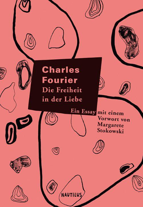 Charles Fourier Die Freiheit in der Liebe