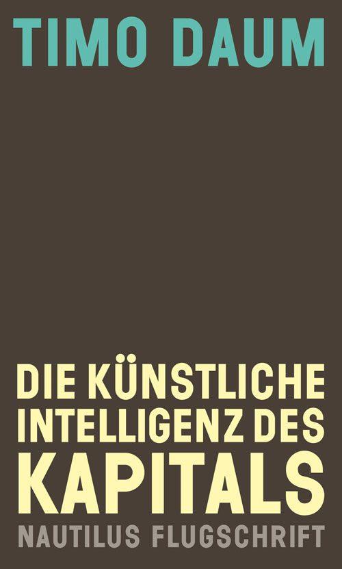 Timo Daum Die künstliche Intelligenz des Kapitals
